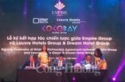 Empire Group ký hợp tác chiến lược với Dream Hotel Group và Louvre Hotels Group