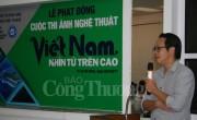 """Phát động cuộc thi ảnh nghệ thuật """"Việt Nam nhìn từ trên cao"""""""