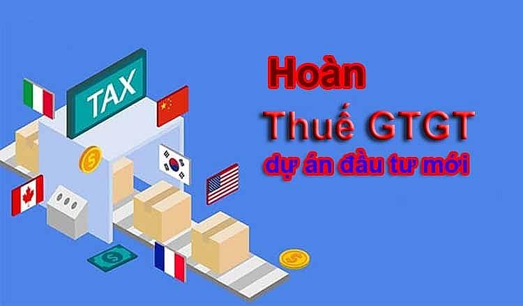 Hoàn thuế GTGT đầu vào đối với dự án đầu tư mới