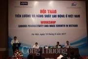Tăng trưởng tiền lương chưa tỉ lệ với tăng năng suất lao động ở Việt Nam