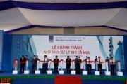Chủ tịch Quốc hội dự Lễ khánh thành Nhà máy xử lý khí Cà Mau