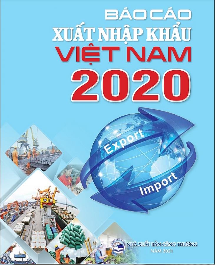 Báo cáo Xuất nhập khẩu Việt Nam 2020: Kho thông tin hữu ích cho doanh nghiệp