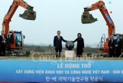 Khởi công xây dựng Viện Khoa học và Công nghệ Việt Nam – Hàn Quốc